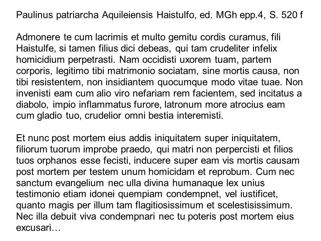 Paulinus patriarcha Aquileiensis Haistulfo, ed. MGh epp.4, S. 520 f Admonere te cum lacrimis et multo gemitu cordis curamus, fili Haistulfe, si tamen