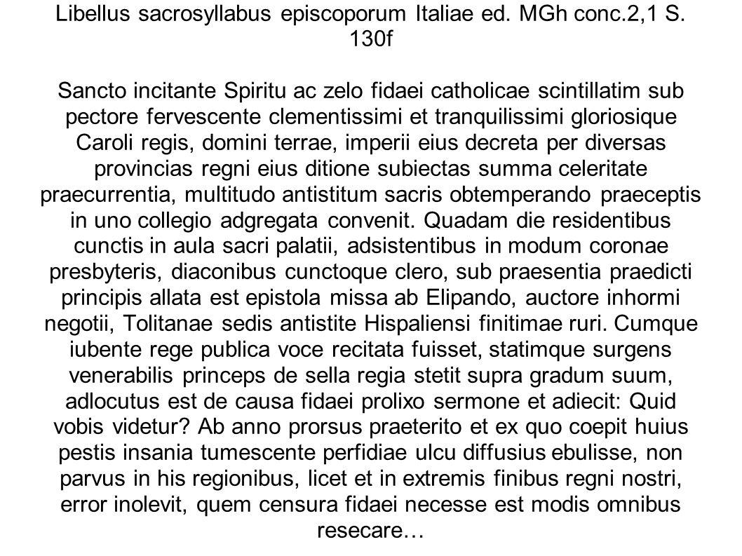 Libellus sacrosyllabus episcoporum Italiae ed. MGh conc.2,1 S. 130f Sancto incitante Spiritu ac zelo fidaei catholicae scintillatim sub pectore ferves