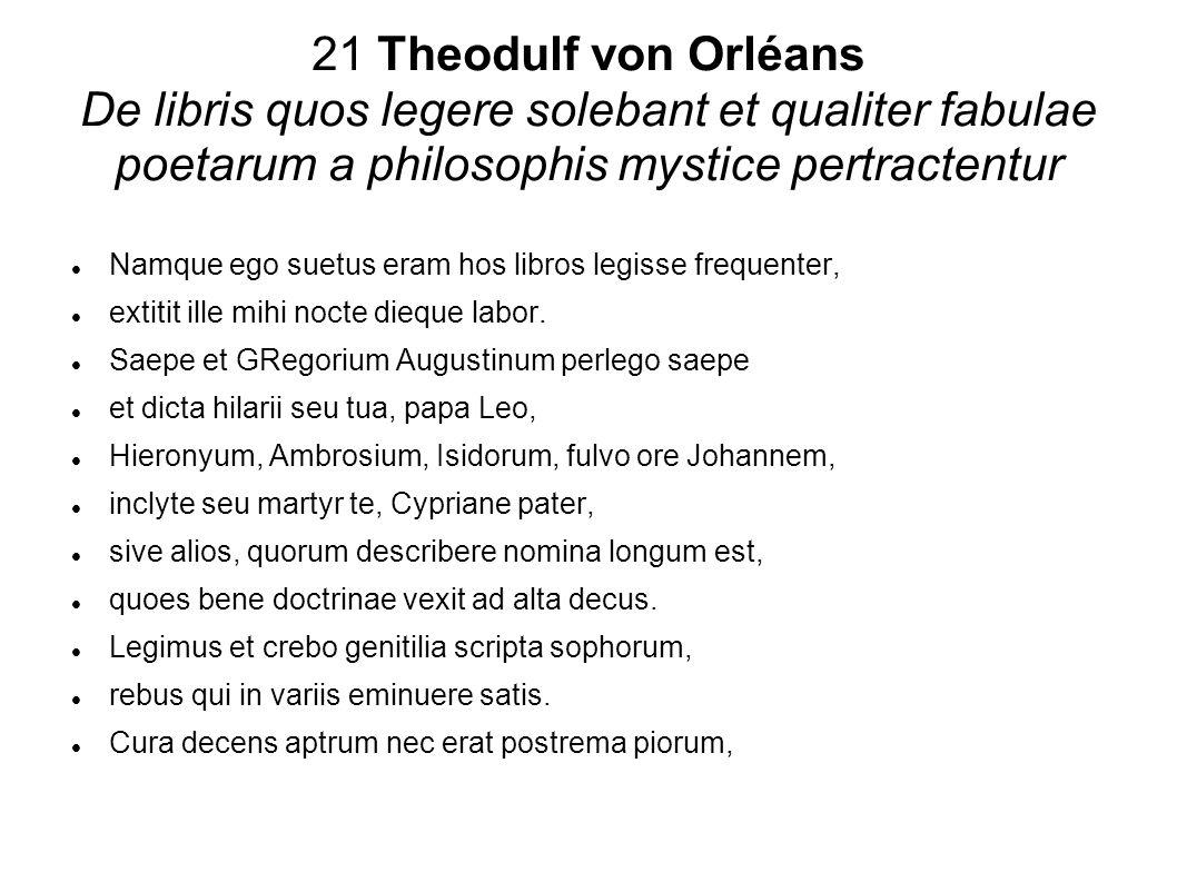 21 Theodulf von Orléans De libris quos legere solebant et qualiter fabulae poetarum a philosophis mystice pertractentur Namque ego suetus eram hos lib