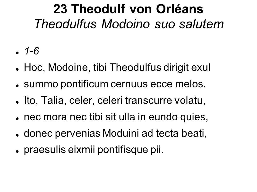 23 Theodulf von Orléans Theodulfus Modoino suo salutem 1-6 Hoc, Modoine, tibi Theodulfus dirigit exul summo pontificum cernuus ecce melos. Ito, Talia,