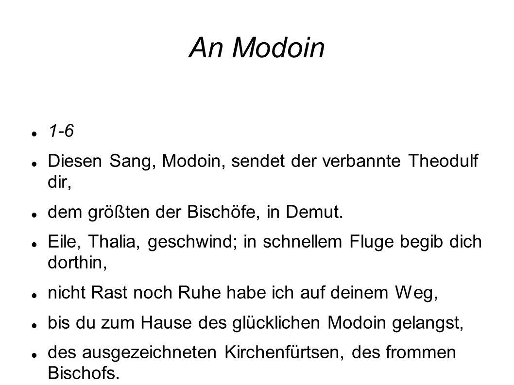 An Modoin 1-6 Diesen Sang, Modoin, sendet der verbannte Theodulf dir, dem größten der Bischöfe, in Demut. Eile, Thalia, geschwind; in schnellem Fluge