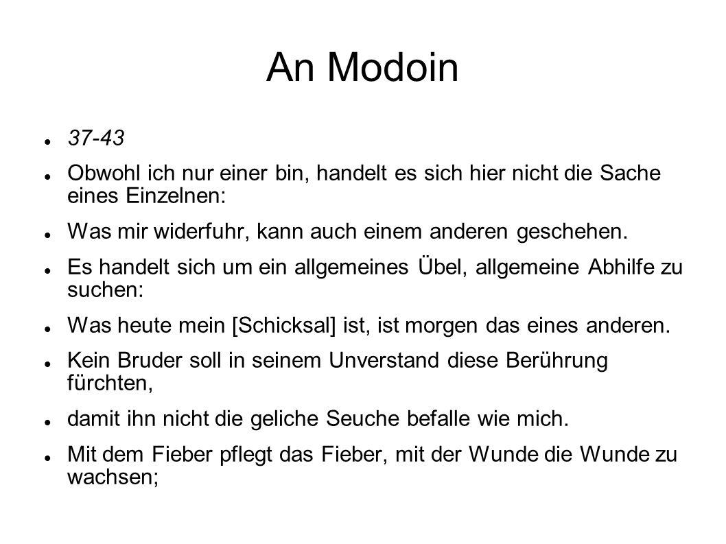 An Modoin 37-43 Obwohl ich nur einer bin, handelt es sich hier nicht die Sache eines Einzelnen: Was mir widerfuhr, kann auch einem anderen geschehen.