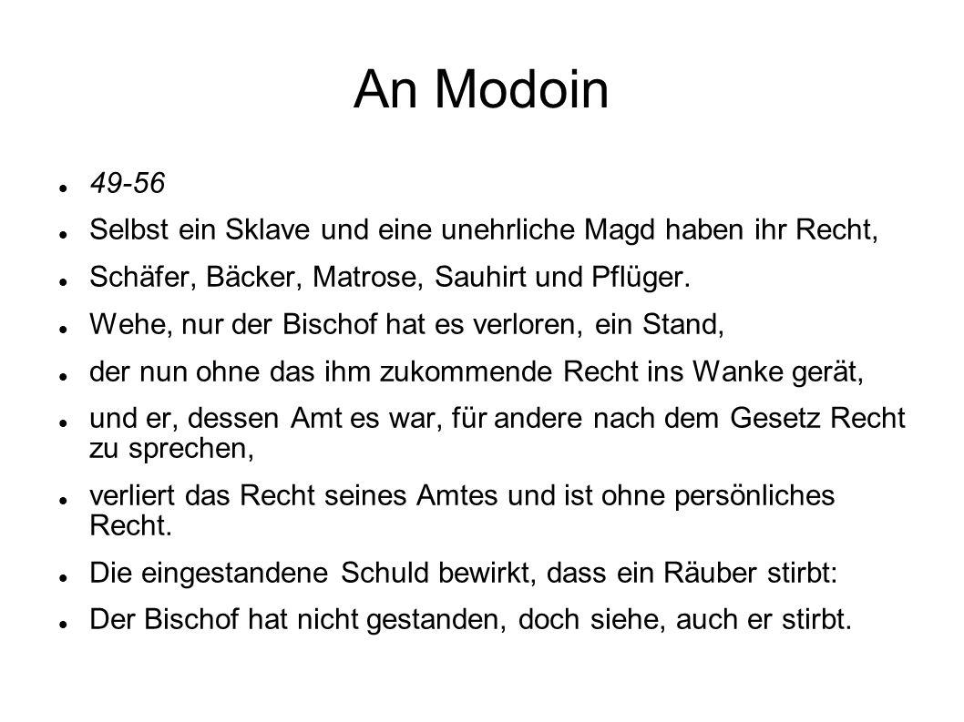 An Modoin 49-56 Selbst ein Sklave und eine unehrliche Magd haben ihr Recht, Schäfer, Bäcker, Matrose, Sauhirt und Pflüger. Wehe, nur der Bischof hat e