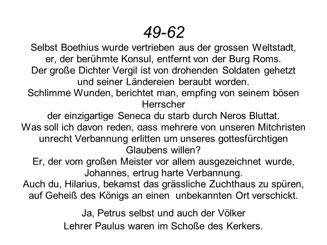 49-62 Selbst Boethius wurde vertrieben aus der grossen Weltstadt, er, der berühmte Konsul, entfernt von der Burg Roms. Der große Dichter Vergil ist vo