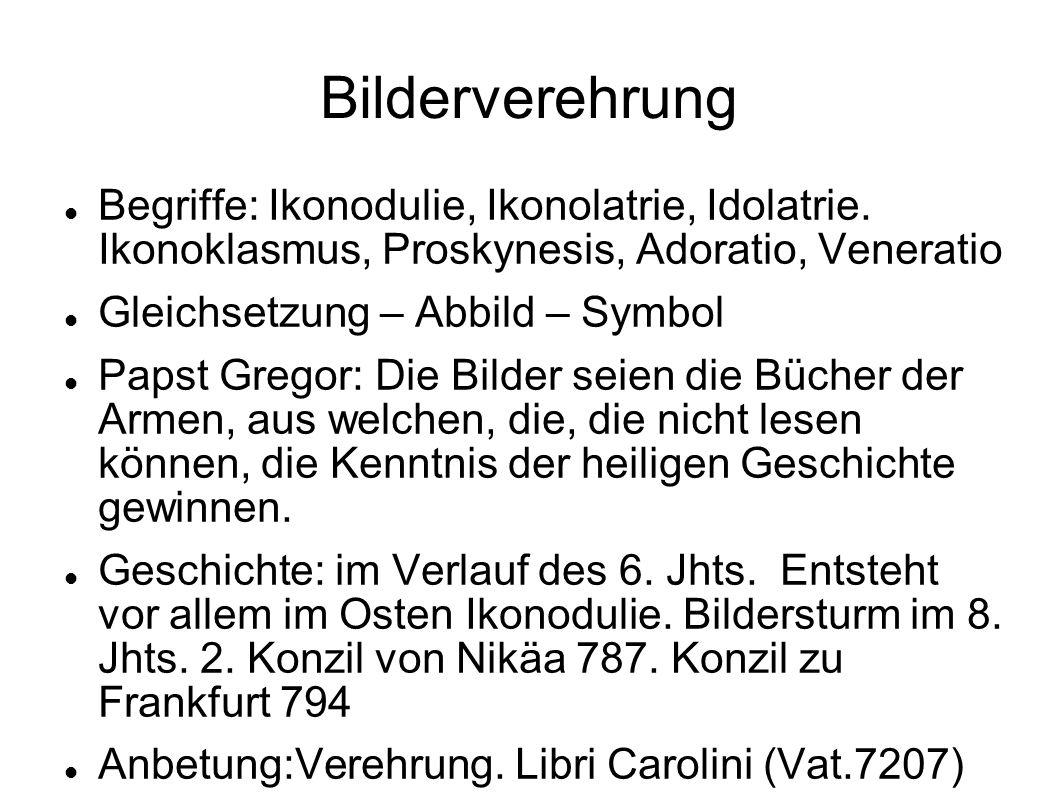 Bilderverehrung Begriffe: Ikonodulie, Ikonolatrie, Idolatrie. Ikonoklasmus, Proskynesis, Adoratio, Veneratio Gleichsetzung – Abbild – Symbol Papst Gre