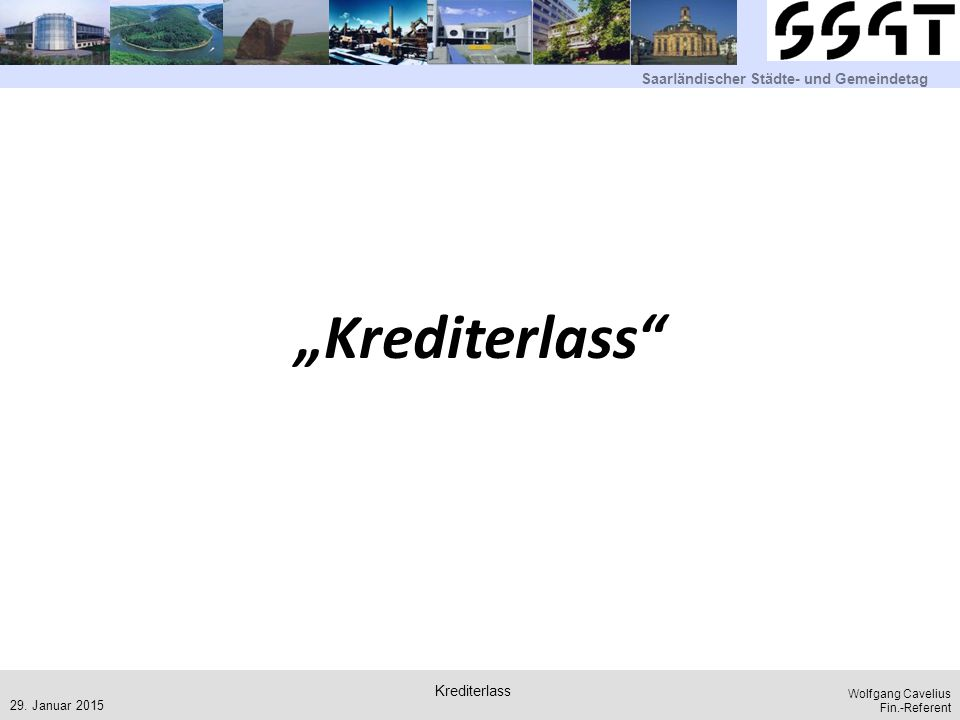 """Saarländischer Städte- und Gemeindetag Wolfgang Cavelius Fin.-Referent """"Krediterlass"""" 29. Januar 2015 Krediterlass"""