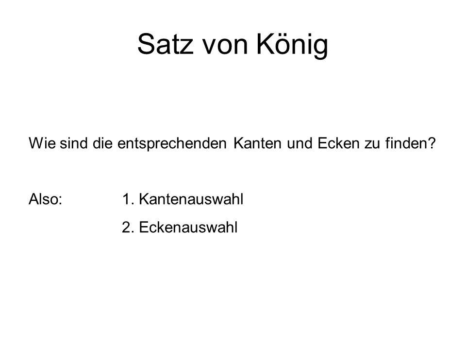 Satz von König Wie sind die entsprechenden Kanten und Ecken zu finden? Also:1. Kantenauswahl 2. Eckenauswahl