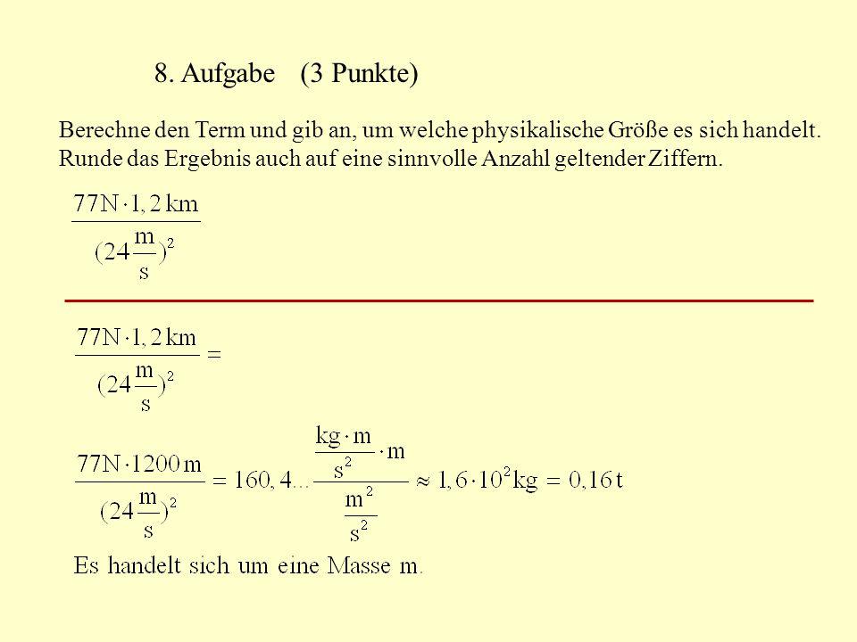 8. Aufgabe (3 Punkte) Berechne den Term und gib an, um welche physikalische Größe es sich handelt. Runde das Ergebnis auch auf eine sinnvolle Anzahl g