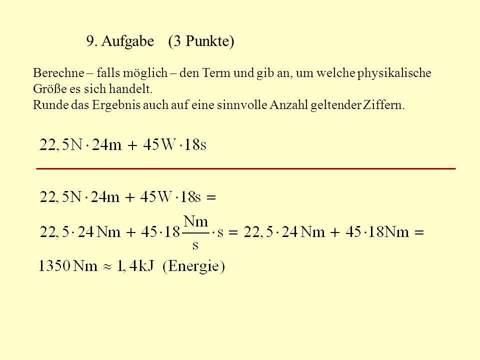 9. Aufgabe (3 Punkte) Berechne – falls möglich – den Term und gib an, um welche physikalische Größe es sich handelt. Runde das Ergebnis auch auf eine