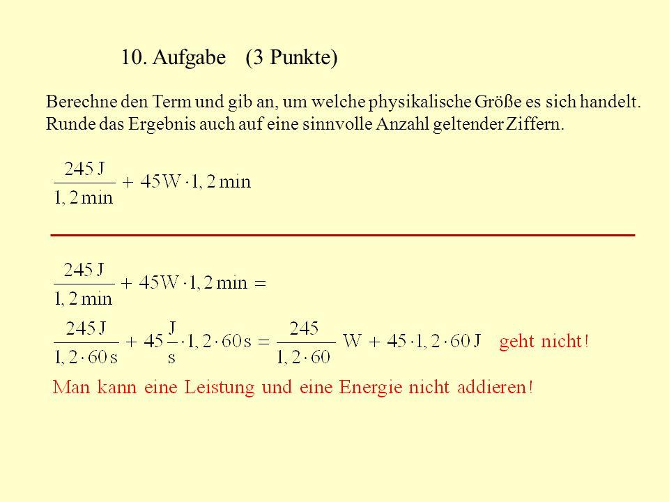 10. Aufgabe (3 Punkte) Berechne den Term und gib an, um welche physikalische Größe es sich handelt. Runde das Ergebnis auch auf eine sinnvolle Anzahl