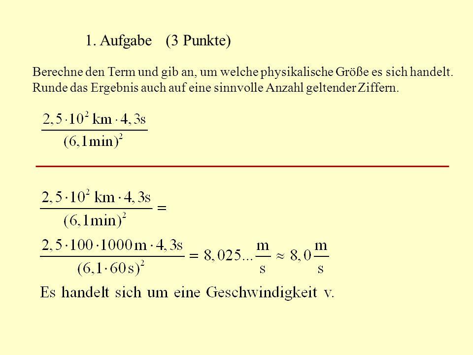 1. Aufgabe (3 Punkte) Berechne den Term und gib an, um welche physikalische Größe es sich handelt. Runde das Ergebnis auch auf eine sinnvolle Anzahl g