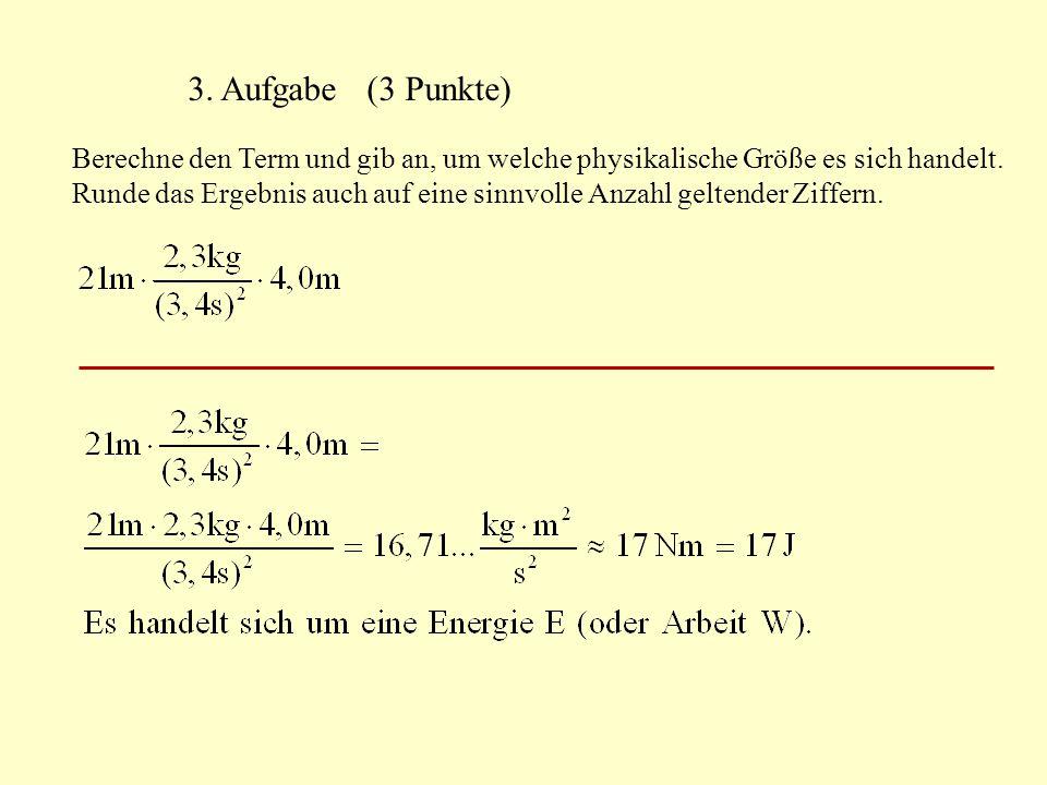 3. Aufgabe (3 Punkte) Berechne den Term und gib an, um welche physikalische Größe es sich handelt. Runde das Ergebnis auch auf eine sinnvolle Anzahl g