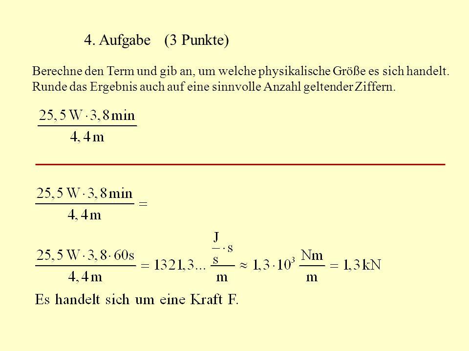 4. Aufgabe (3 Punkte) Berechne den Term und gib an, um welche physikalische Größe es sich handelt. Runde das Ergebnis auch auf eine sinnvolle Anzahl g