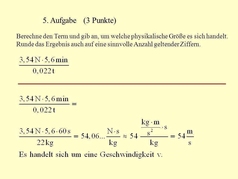 5. Aufgabe (3 Punkte) Berechne den Term und gib an, um welche physikalische Größe es sich handelt. Runde das Ergebnis auch auf eine sinnvolle Anzahl g