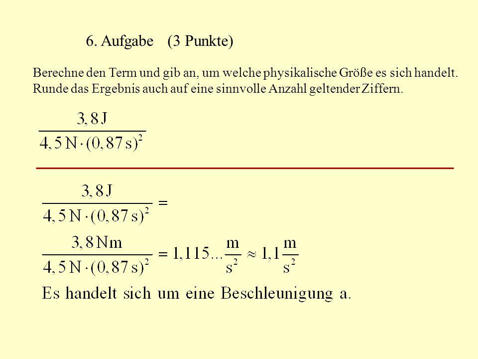 6. Aufgabe (3 Punkte) Berechne den Term und gib an, um welche physikalische Größe es sich handelt. Runde das Ergebnis auch auf eine sinnvolle Anzahl g