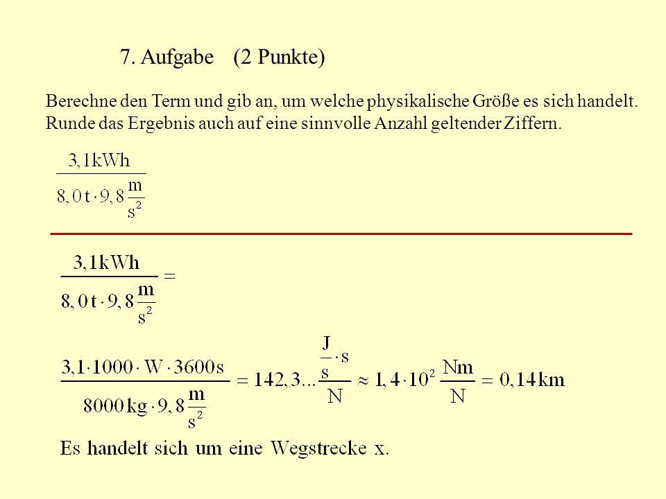 7. Aufgabe (2 Punkte) Berechne den Term und gib an, um welche physikalische Größe es sich handelt. Runde das Ergebnis auch auf eine sinnvolle Anzahl g