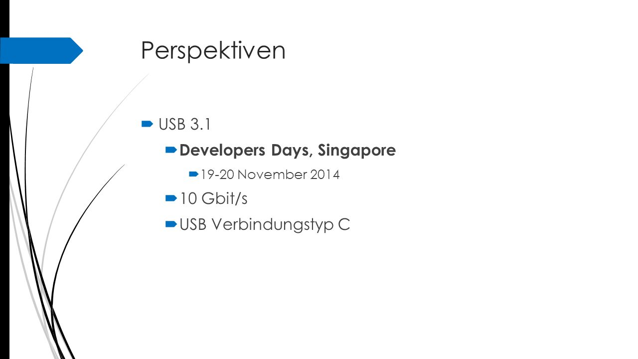 Perspektiven  USB 3.1  Developers Days, Singapore  19-20 November 2014  10 Gbit/s  USB Verbindungstyp C