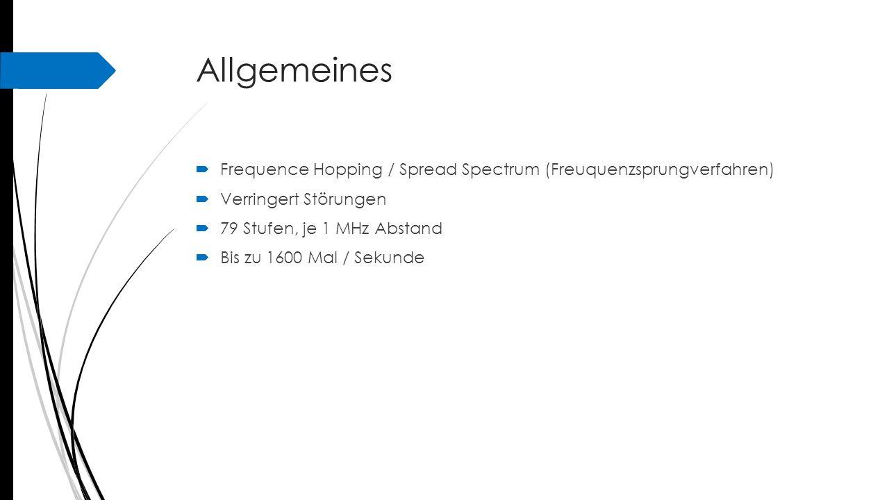 Allgemeines  Frequence Hopping / Spread Spectrum (Freuquenzsprungverfahren)  Verringert Störungen  79 Stufen, je 1 MHz Abstand  Bis zu 1600 Mal /