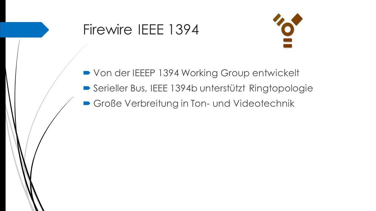 Firewire IEEE 1394  Von der IEEEP 1394 Working Group entwickelt  Serieller Bus, IEEE 1394b unterstützt Ringtopologie  Große Verbreitung in Ton- und