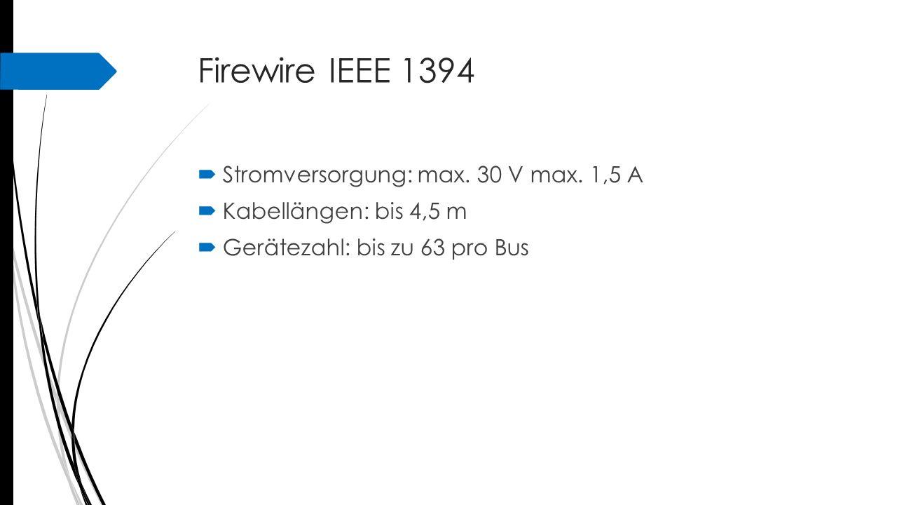 Firewire IEEE 1394  Stromversorgung: max. 30 V max. 1,5 A  Kabellängen: bis 4,5 m  Gerätezahl: bis zu 63 pro Bus