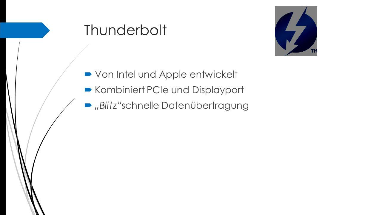 """Thunderbolt  Von Intel und Apple entwickelt  Kombiniert PCIe und Displayport  """"Blitz""""schnelle Datenübertragung"""