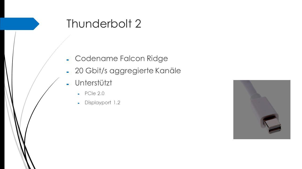 Thunderbolt 2  Codename Falcon Ridge  20 Gbit/s aggregierte Kanäle  Unterstützt  PCIe 2.0  Displayport 1.2