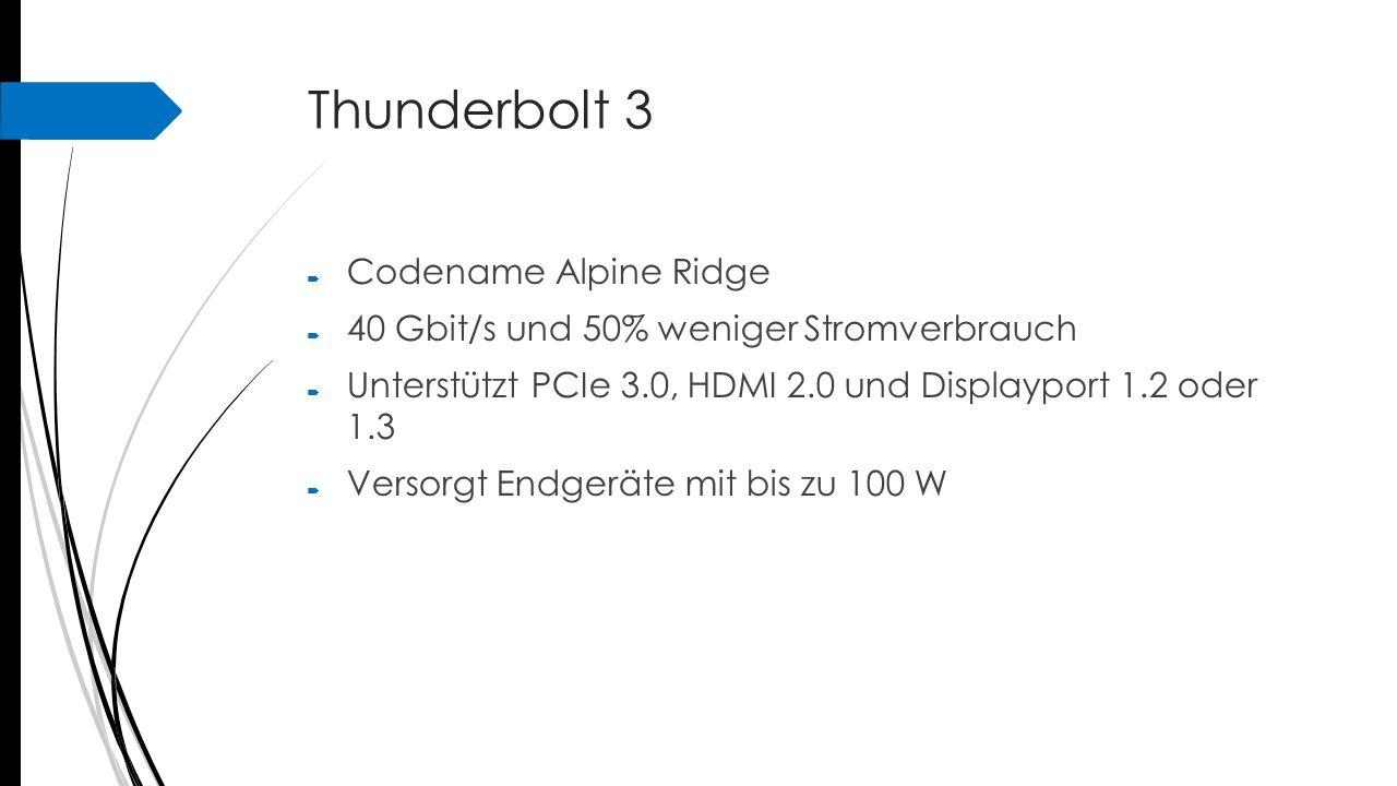 Thunderbolt 3  Codename Alpine Ridge  40 Gbit/s und 50% weniger Stromverbrauch  Unterstützt PCIe 3.0, HDMI 2.0 und Displayport 1.2 oder 1.3  Verso
