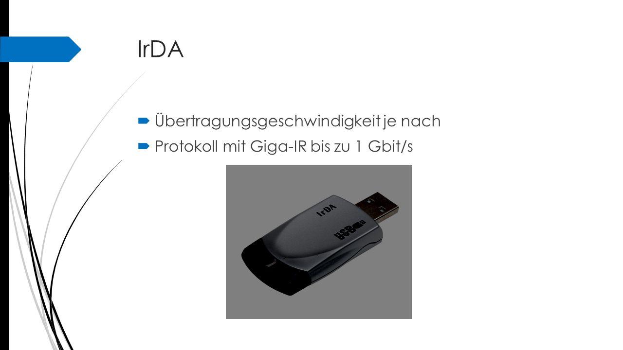 IrDA  Übertragungsgeschwindigkeit je nach  Protokoll mit Giga-IR bis zu 1 Gbit/s
