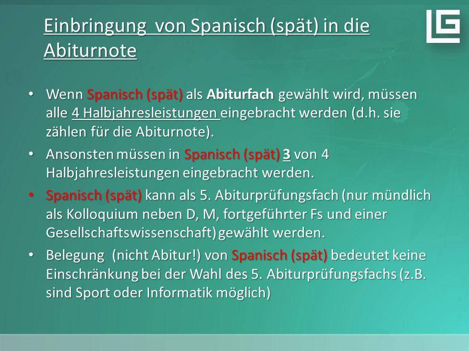 Einbringung von Spanisch (spät) in die Abiturnote Wenn Spanisch (spät) als Abiturfach gewählt wird, müssen alle 4 Halbjahresleistungen eingebracht werden (d.h.
