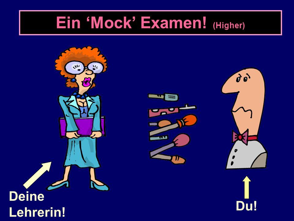 Ein 'Mock' Examen! (Higher) Du! Deine Lehrerin!