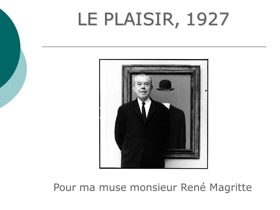 LE PLAISIR, 1927 P our ma muse monsieur René Magritte