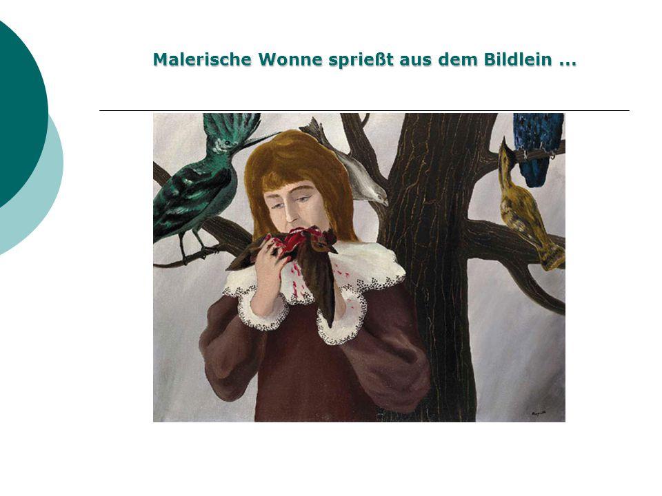 Malerische Wonne sprießt aus dem Bildlein...