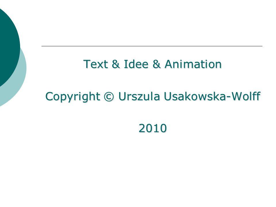Text & Idee & Animation Copyright © Urszula Usakowska-Wolff 2010
