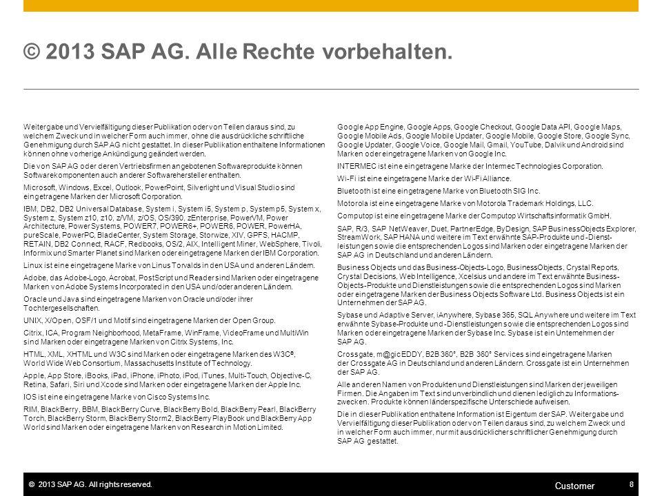 ©2013 SAP AG. All rights reserved.8 Customer © 2013 SAP AG. Alle Rechte vorbehalten. Weitergabe und Vervielfältigung dieser Publikation oder von Teile