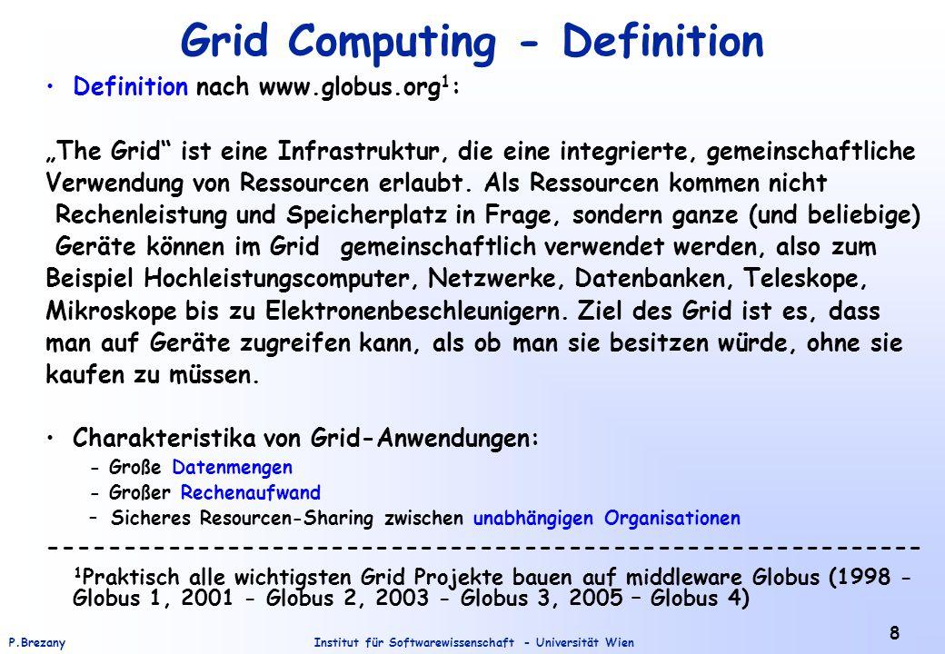 """Institut für Softwarewissenschaft - Universität WienP.Brezany 9 Grid Problem Das Grid-Problem: – Koordinierte gemeinsame Resourcennutzung (-sharing) und gemeinsames Lösen von Problemen in dynamischen, multiinstitutionalen """"Organisationen ."""