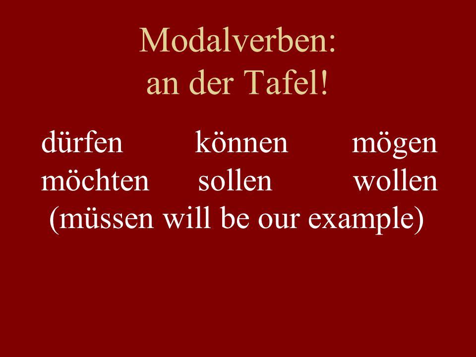 Modalverben: an der Tafel! dürfen können mögen möchten sollen wollen (müssen will be our example)