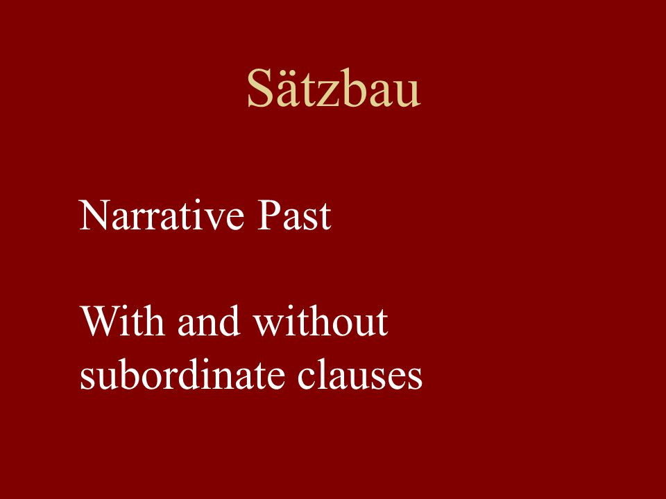 Sätzbau Narrative Past With and without subordinate clauses