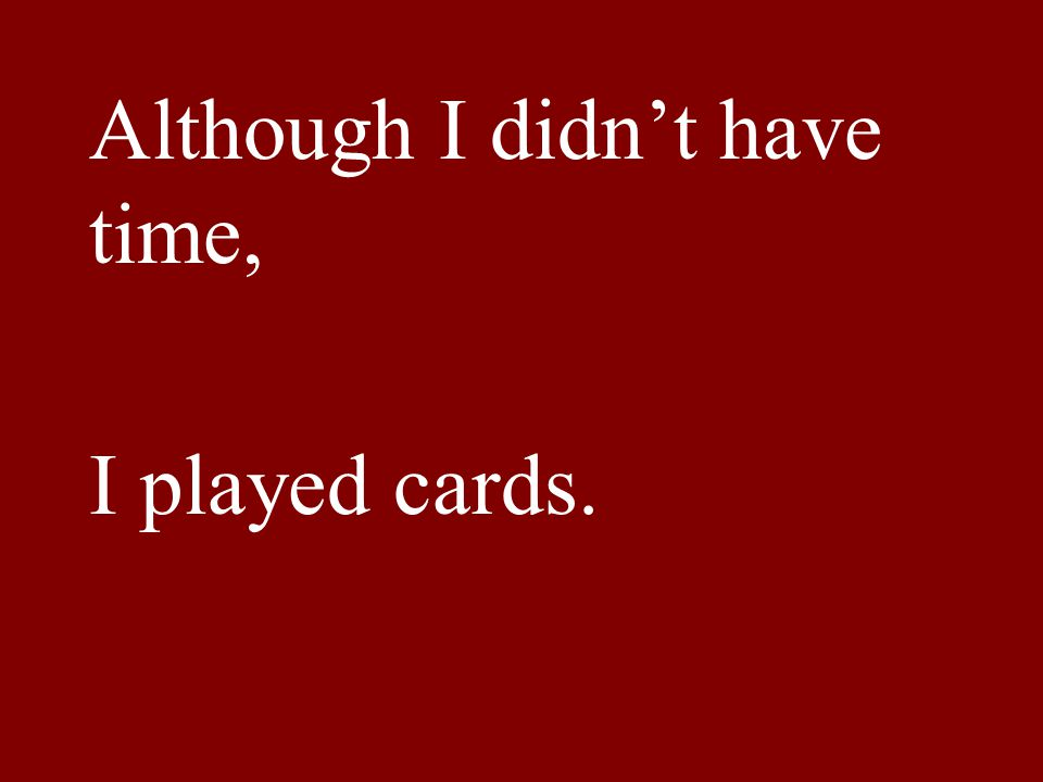 Although I didn't have time, I played cards.