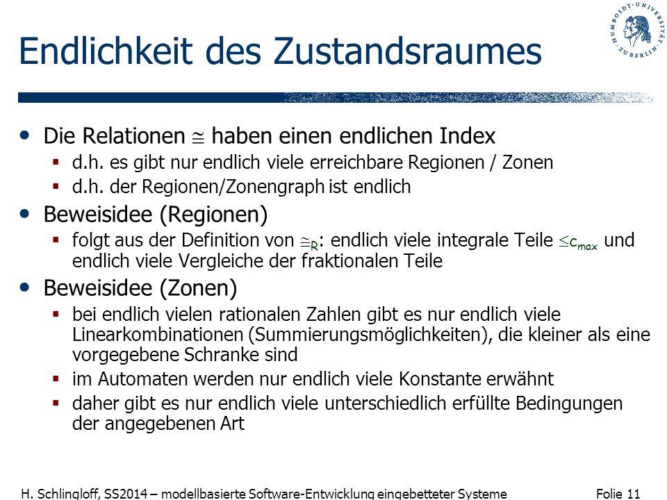 Folie 11 H. Schlingloff, SS2014 – modellbasierte Software-Entwicklung eingebetteter Systeme Endlichkeit des Zustandsraumes Die Relationen  haben eine
