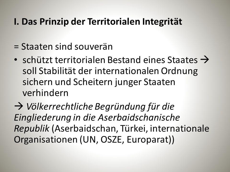 I. Das Prinzip der Territorialen Integrität = Staaten sind souverän schützt territorialen Bestand eines Staates  soll Stabilität der internationalen