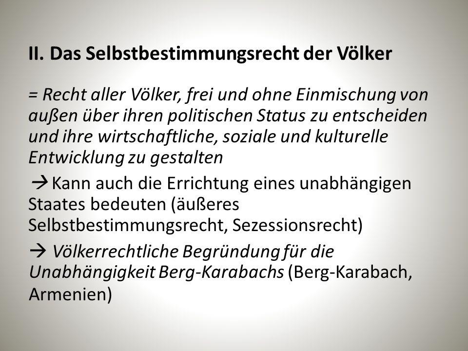 II. Das Selbstbestimmungsrecht der Völker = Recht aller Völker, frei und ohne Einmischung von außen über ihren politischen Status zu entscheiden und i