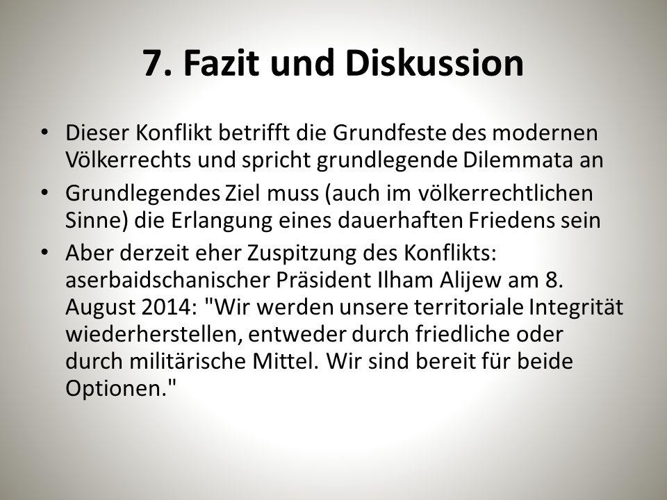 7. Fazit und Diskussion Dieser Konflikt betrifft die Grundfeste des modernen Völkerrechts und spricht grundlegende Dilemmata an Grundlegendes Ziel mus