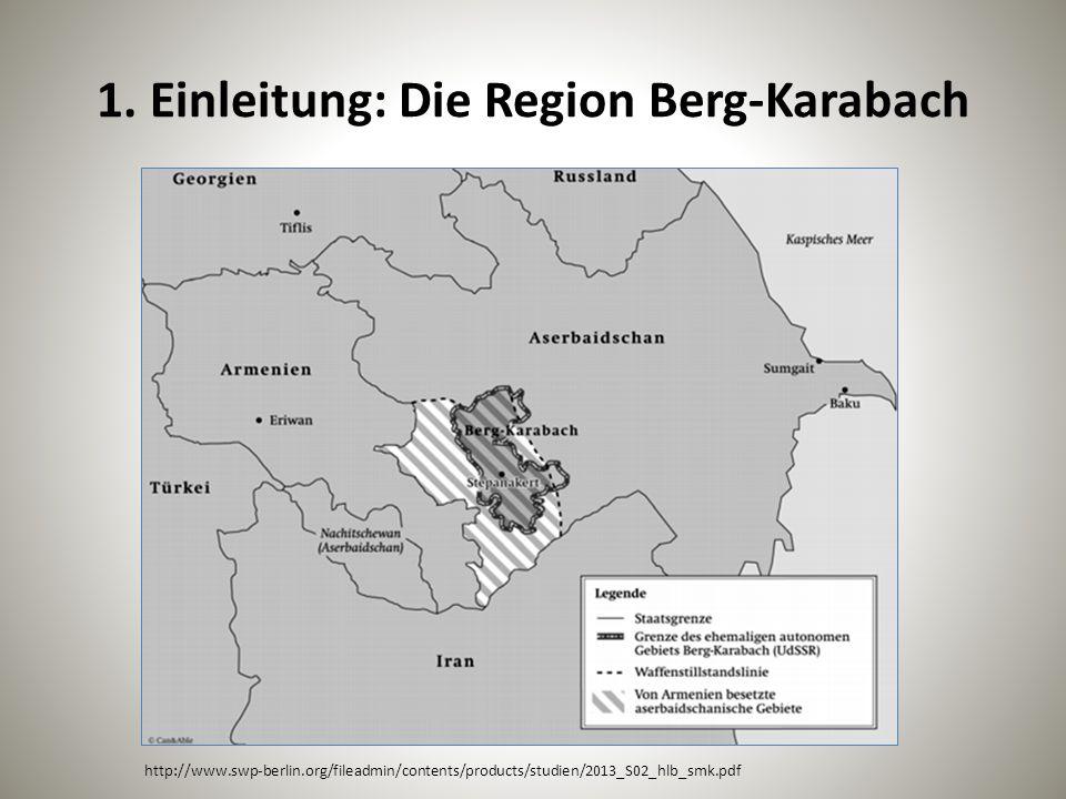 1. Einleitung: Die Region Berg-Karabach http://www.swp-berlin.org/fileadmin/contents/products/studien/2013_S02_hlb_smk.pdf