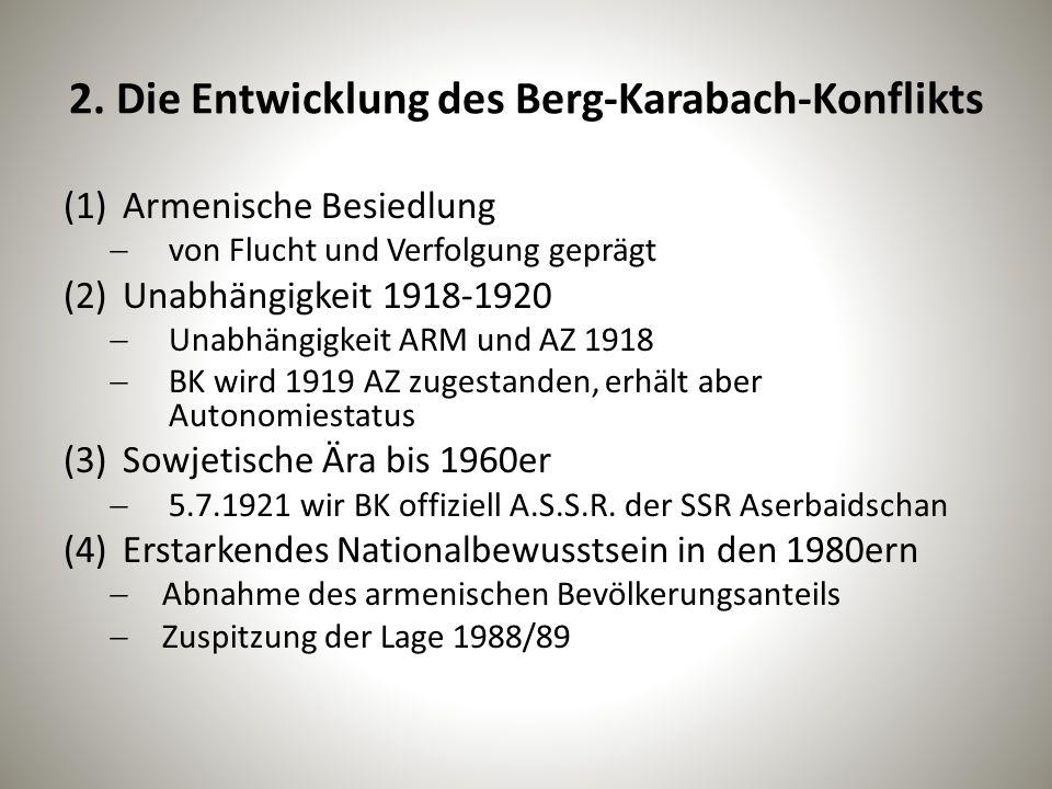 2. Die Entwicklung des Berg-Karabach-Konflikts (1)Armenische Besiedlung  von Flucht und Verfolgung geprägt (2)Unabhängigkeit 1918-1920  Unabhängigke