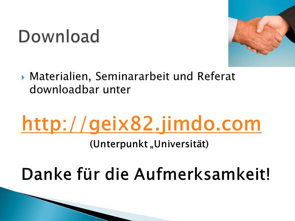 """ Materialien, Seminararbeit und Referat downloadbar unter http://geix82.jimdo.com (Unterpunkt """"Universität) Danke für die Aufmerksamkeit!"""