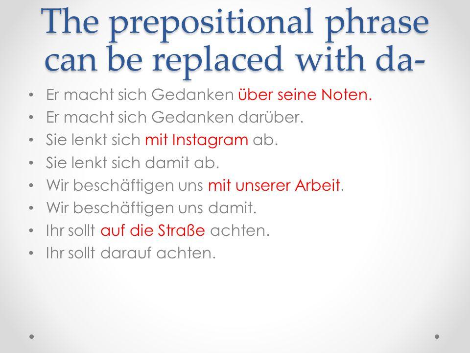 The prepositional phrase can be replaced with da- Er macht sich Gedanken über seine Noten. Er macht sich Gedanken darüber. Sie lenkt sich mit Instagra