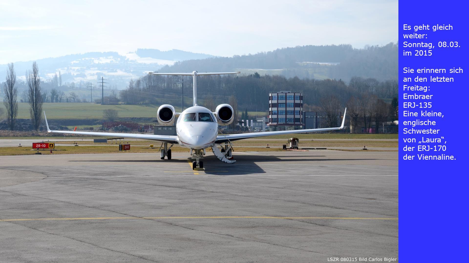 """Es geht gleich weiter: Sonntag, 08.03. im 2015 Sie erinnern sich an den letzten Freitag: Embraer ERJ-135 Eine kleine, englische Schwester von """"Laura"""","""