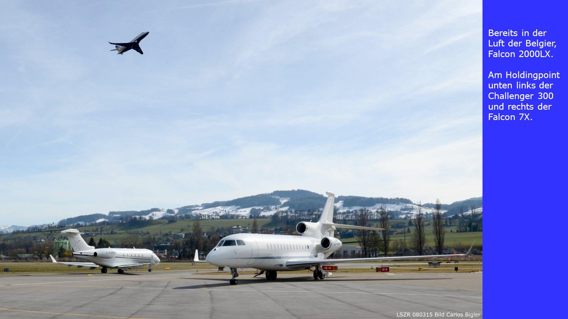 Bereits in der Luft der Belgier, Falcon 2000LX. Am Holdingpoint unten links der Challenger 300 und rechts der Falcon 7X.