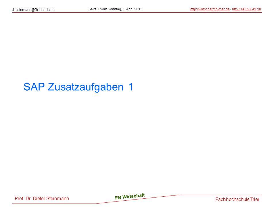 Prof. Dr. Dieter Steinmann d.steinmann@fh-trier.de.de Seite 1 vom Sonntag, 5. April 2015http://wirtschaft.fh-trier.dehttp://wirtschaft.fh-trier.de / h