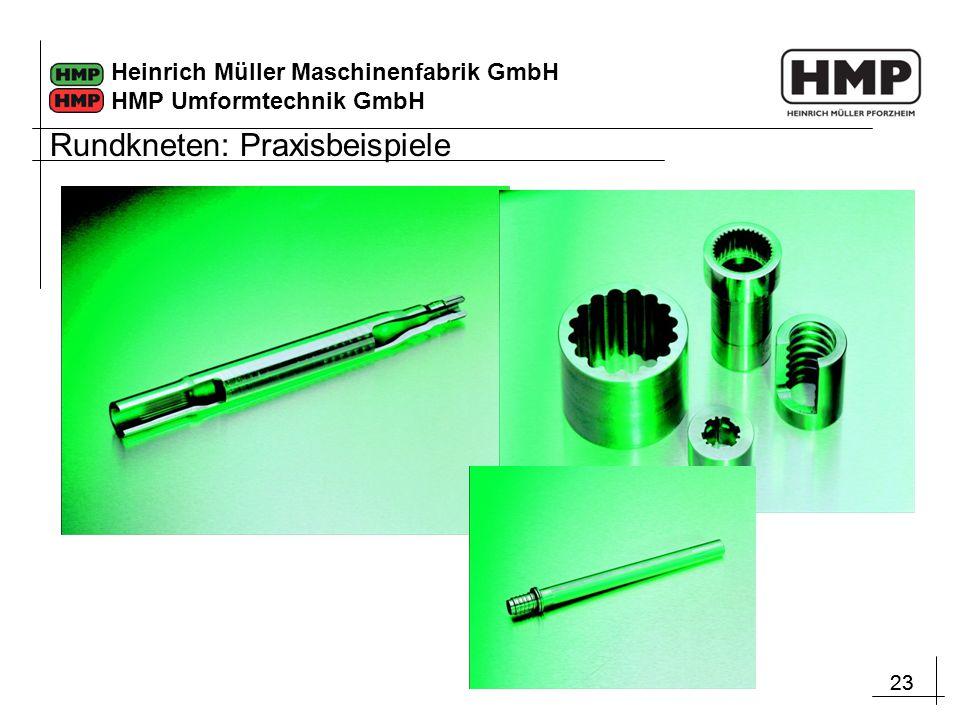 23 Heinrich Müller Maschinenfabrik GmbH HMP Umformtechnik GmbH Rundkneten: Praxisbeispiele